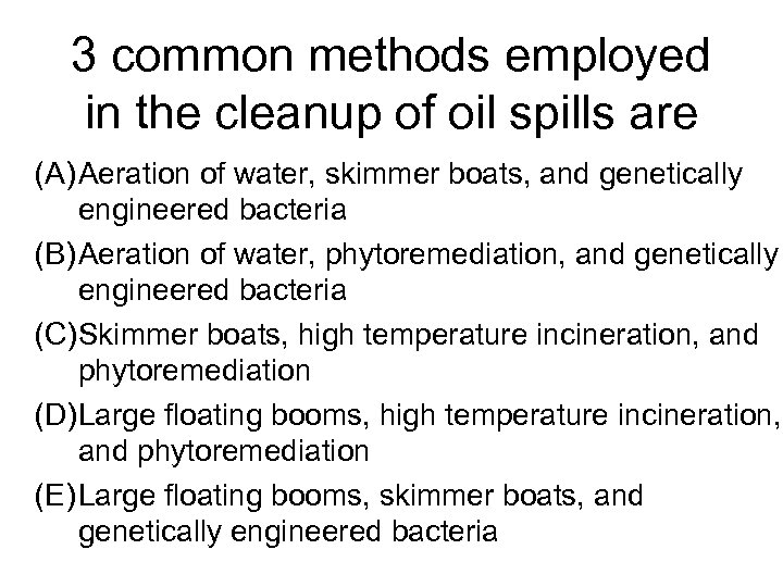 3 common methods employed in the cleanup of oil spills are (A) Aeration of