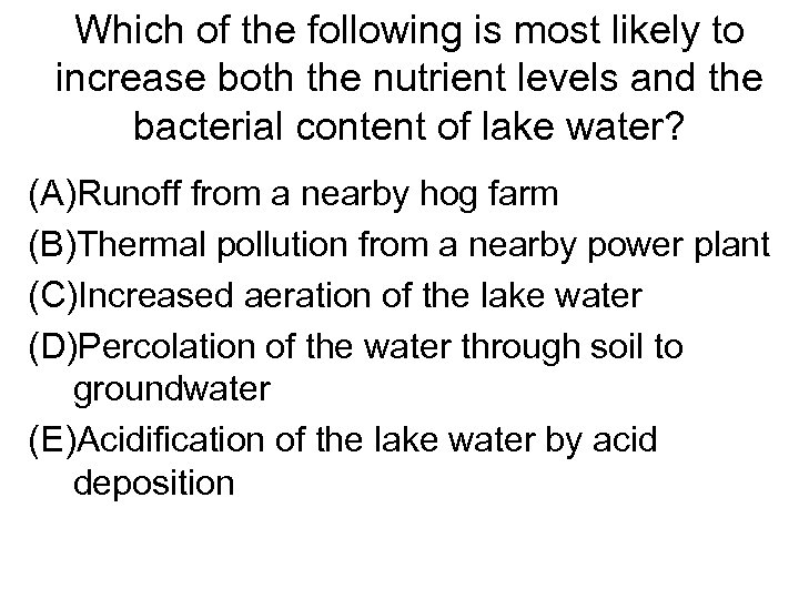 Which of the following is most likely to increase both the nutrient levels and