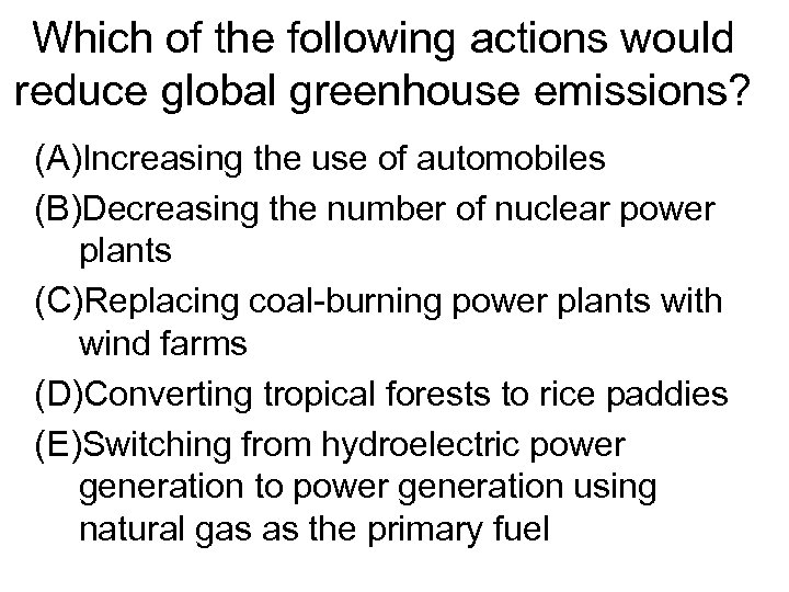 Which of the following actions would reduce global greenhouse emissions? (A)Increasing the use of