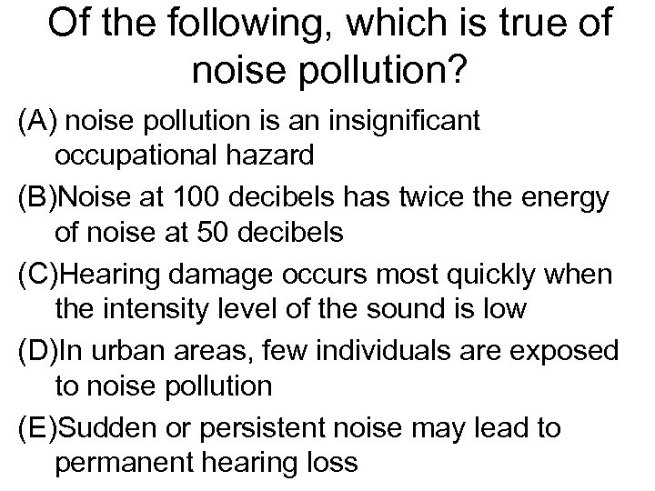 Of the following, which is true of noise pollution? (A) noise pollution is an