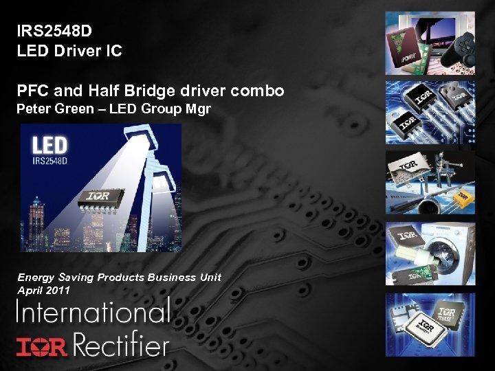 IRS 2548 D LED Driver IC PFC and Half Bridge driver combo Peter Green