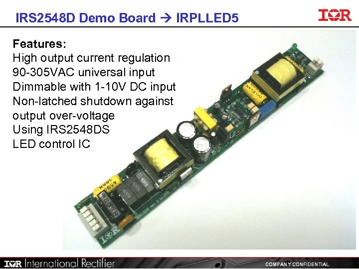 IRS 2548 D Demo Board IRPLLED 5 Features: High output current regulation 90 -305