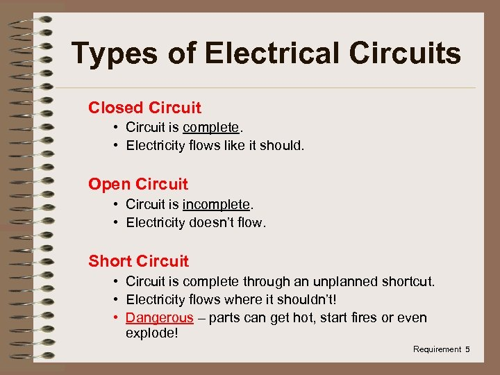 Types of Electrical Circuits Closed Circuit • Circuit is complete. • Electricity flows like