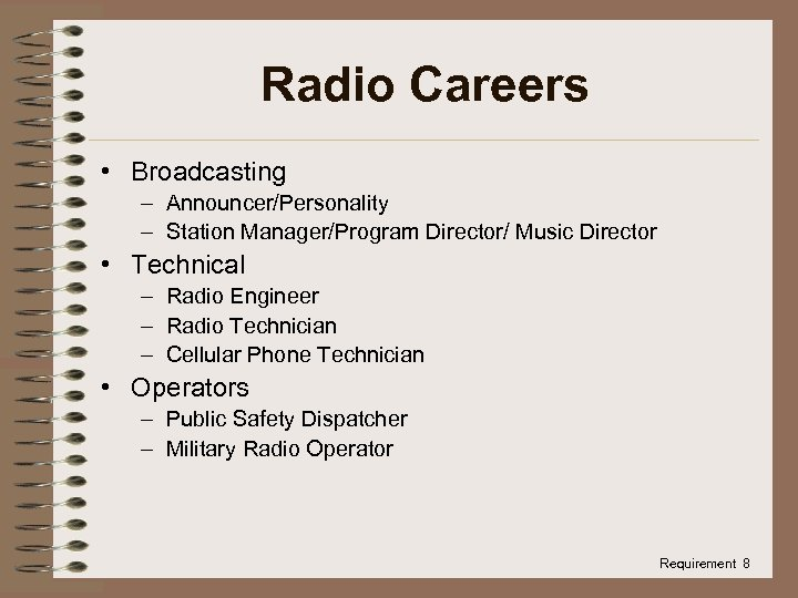 Radio Careers • Broadcasting – Announcer/Personality – Station Manager/Program Director/ Music Director • Technical