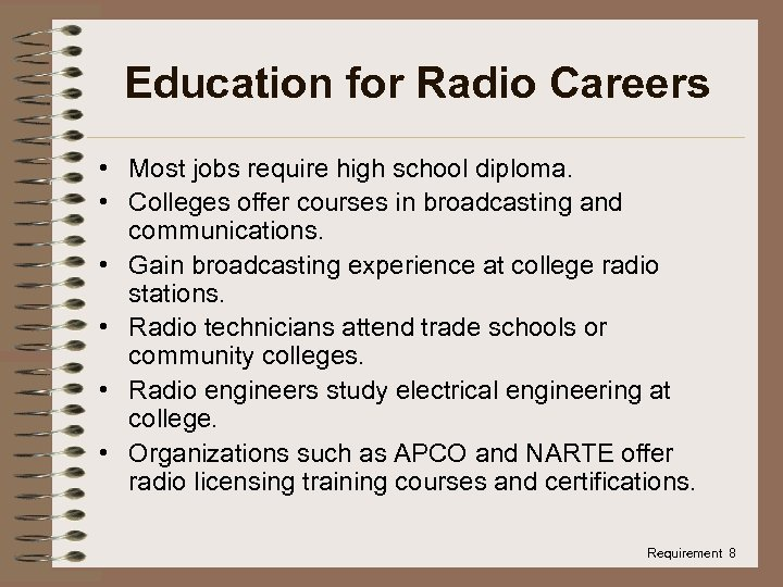 Education for Radio Careers • Most jobs require high school diploma. • Colleges offer