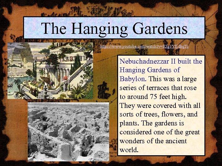 The Hanging Gardens https: //www. youtube. com/watch? v=Kfg 1 YE-Bq. Tc Nebuchadnezzar II built