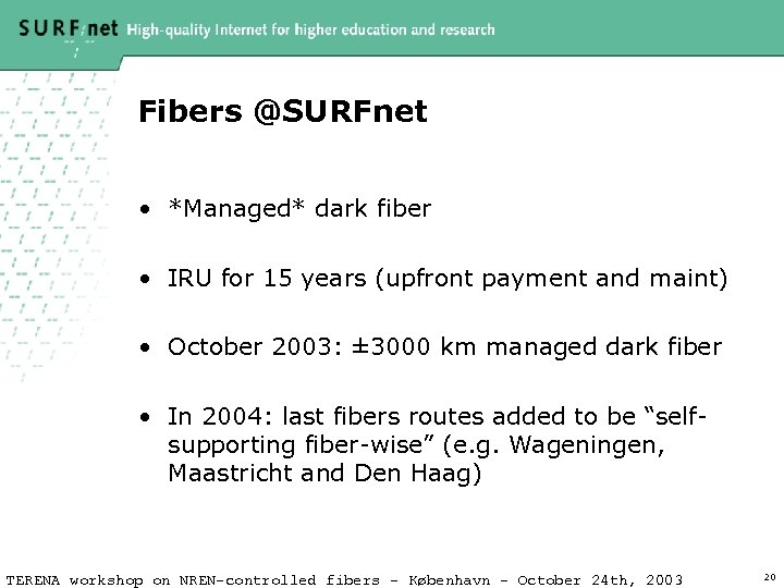 Fibers @SURFnet • *Managed* dark fiber • IRU for 15 years (upfront payment and