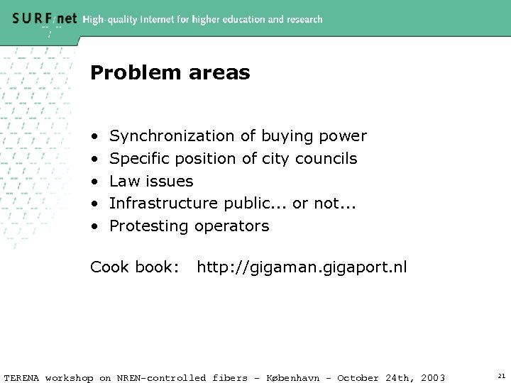 Problem areas • • • Synchronization of buying power Specific position of city councils