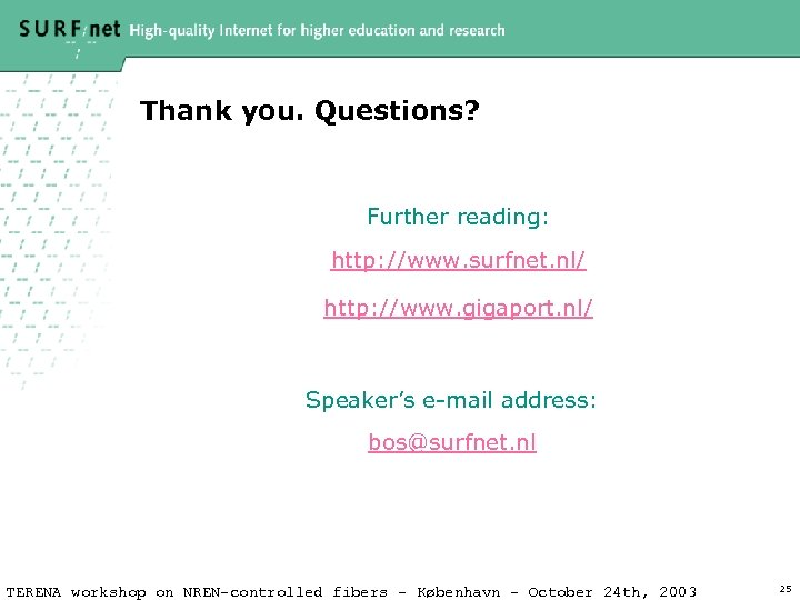 Thank you. Questions? Further reading: http: //www. surfnet. nl/ http: //www. gigaport. nl/ Speaker's