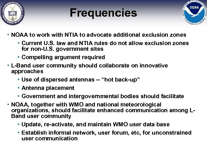 Frequencies • NOAA to work with NTIA to advocate additional exclusion zones • Current