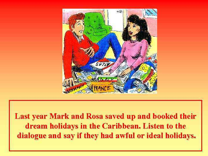 Last year Mark and Rosa saved up and booked their dream holidays in the