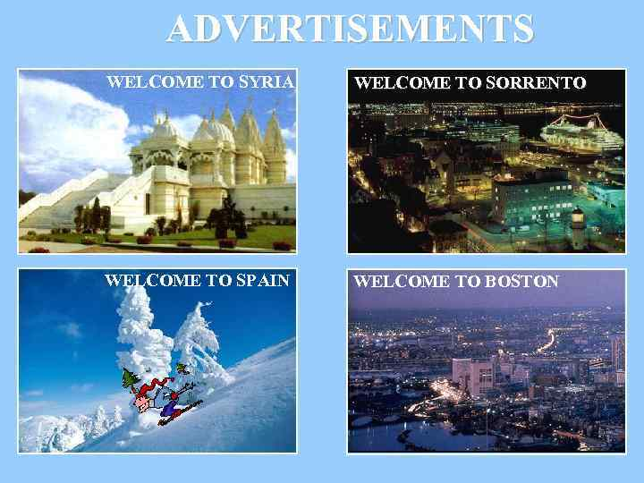 ADVERTISEMENTS WELCOME TO SYRIA WELCOME TO SORRENTO WELCOME TO SPAIN WELCOME TO BOSTON