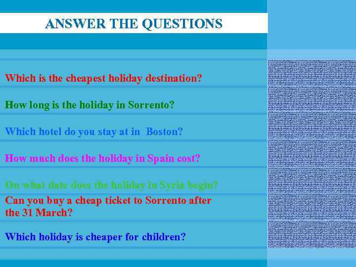 ANSWER THE QUESTIONS Which is the cheapest holiday destination? Boston How long is the