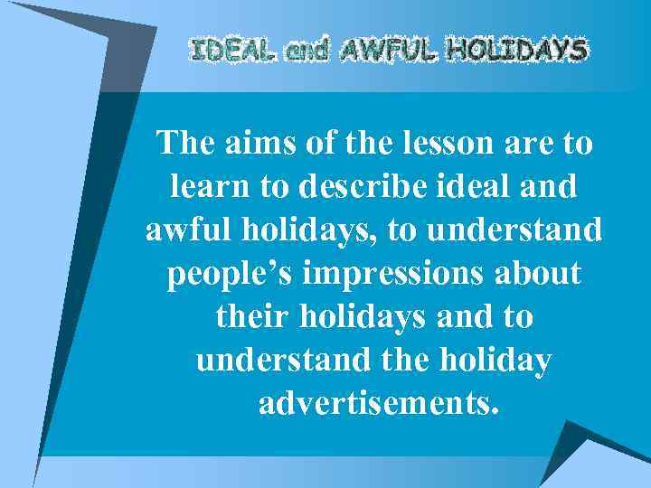 The aims of the lesson are to learn to describe ideal and awful holidays,
