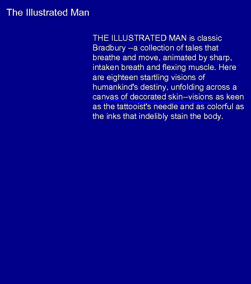 The Illustrated Man THE ILLUSTRATED MAN is classic Bradbury --a collection of tales that