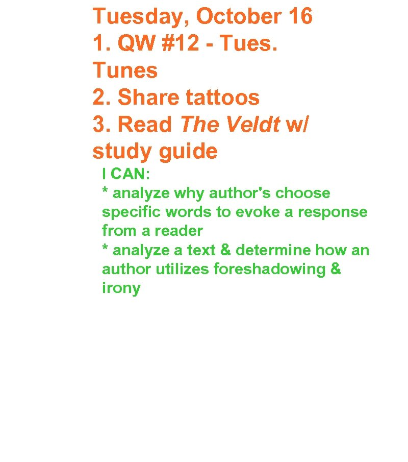 Tuesday, October 16 1. QW #12 - Tues. Tunes 2. Share tattoos 3. Read