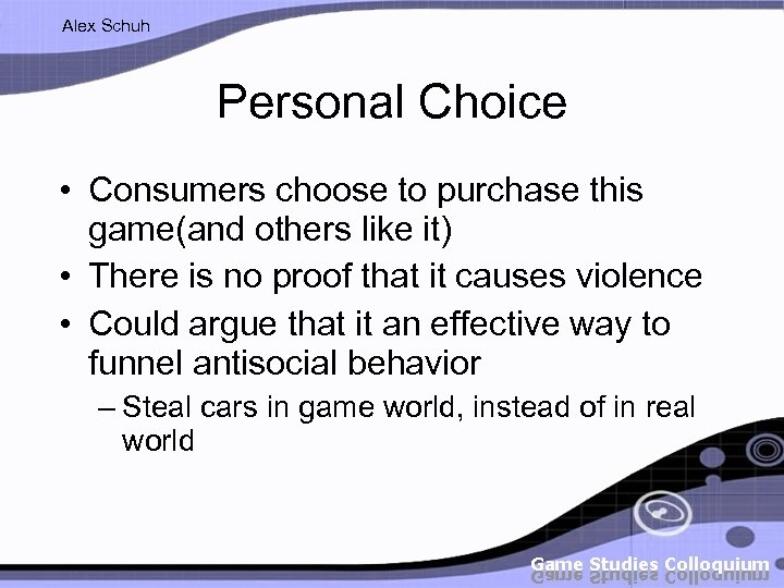 Alex Schuh Personal Choice • Consumers choose to purchase this game(and others like it)