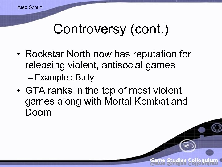 Alex Schuh Controversy (cont. ) • Rockstar North now has reputation for releasing violent,