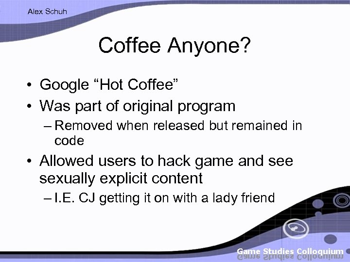"Alex Schuh Coffee Anyone? • Google ""Hot Coffee"" • Was part of original program"