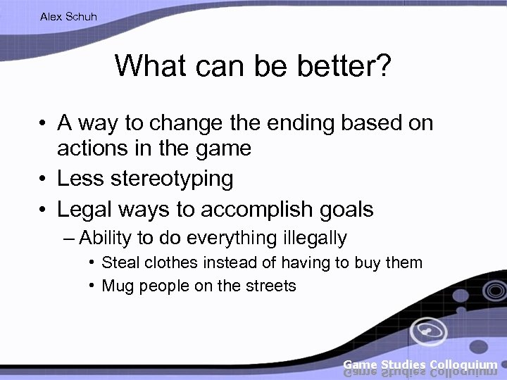 Alex Schuh What can be better? • A way to change the ending based