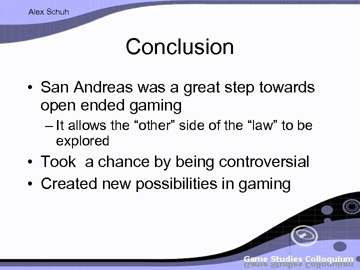 Alex Schuh Conclusion • San Andreas was a great step towards open ended gaming