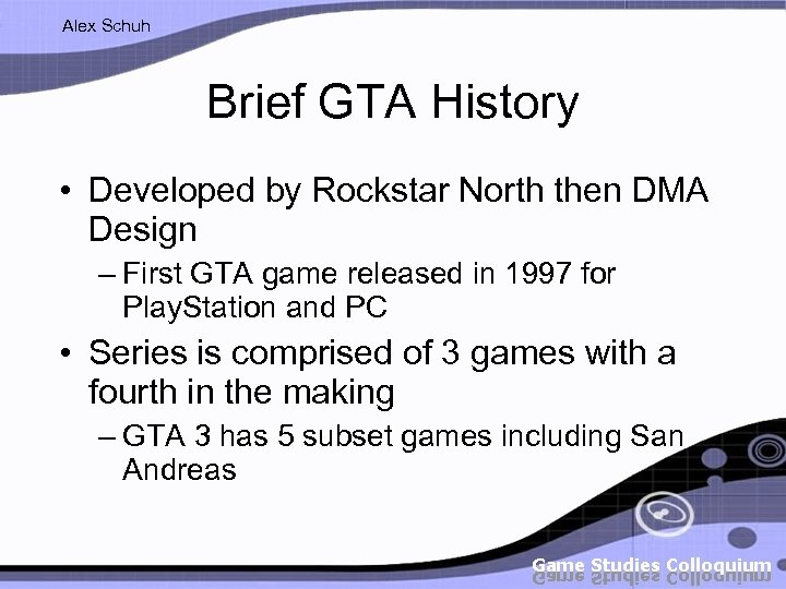 Alex Schuh Brief GTA History • Developed by Rockstar North then DMA Design –