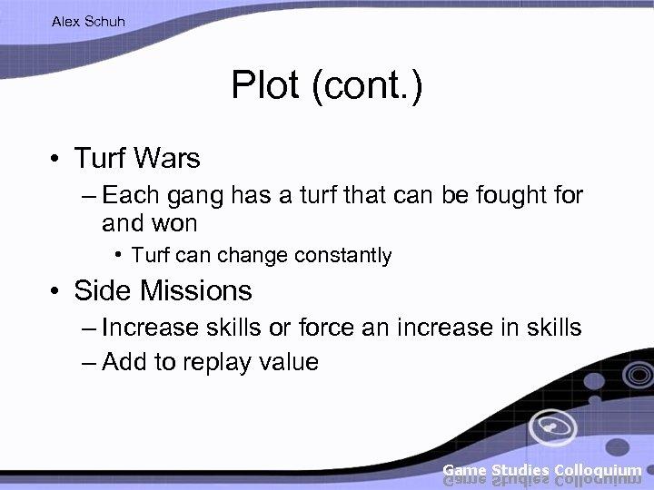 Alex Schuh Plot (cont. ) • Turf Wars – Each gang has a turf