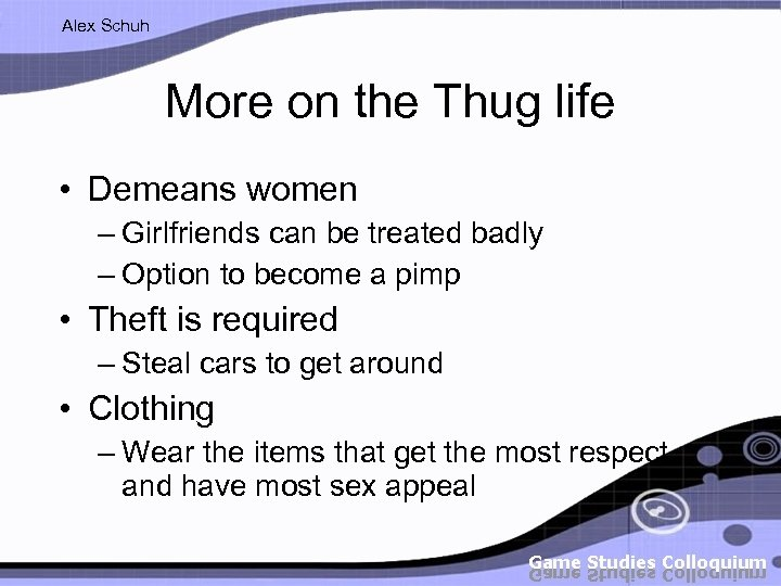 Alex Schuh More on the Thug life • Demeans women – Girlfriends can be