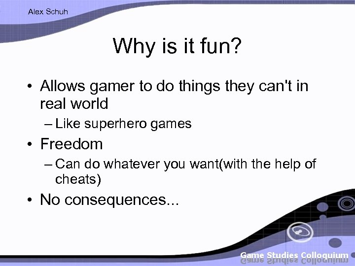 Alex Schuh Why is it fun? • Allows gamer to do things they can't