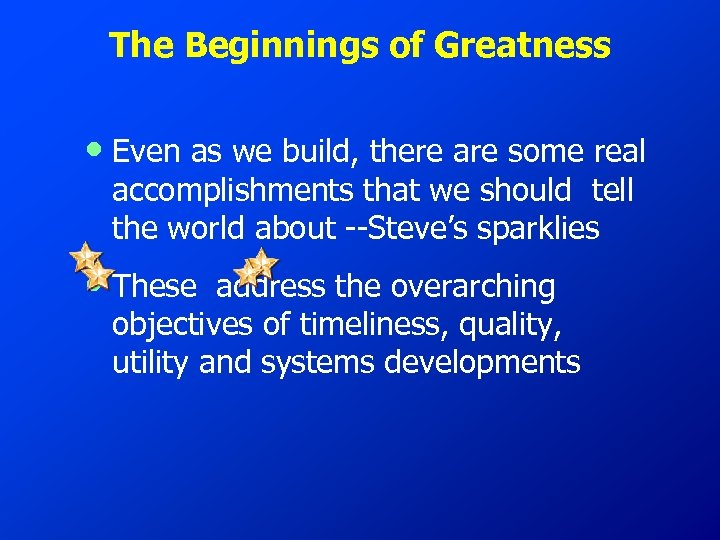The Beginnings of Greatness • Even as we build, there are some real accomplishments
