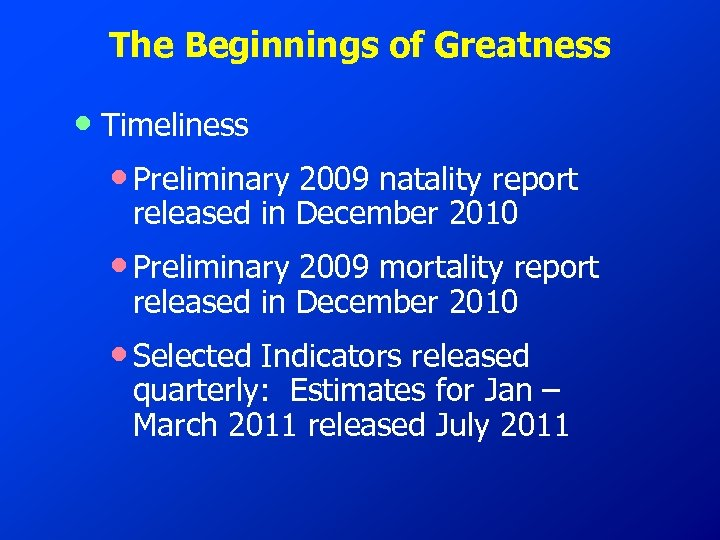 The Beginnings of Greatness • Timeliness • Preliminary 2009 natality report released in December