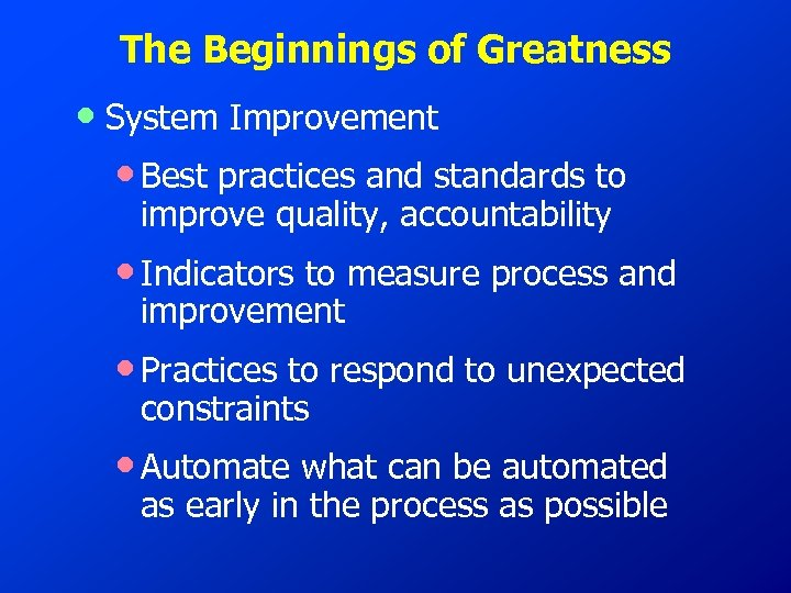 The Beginnings of Greatness • System Improvement • Best practices and standards to improve