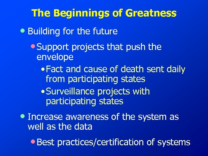The Beginnings of Greatness • Building for the future • Support projects that push