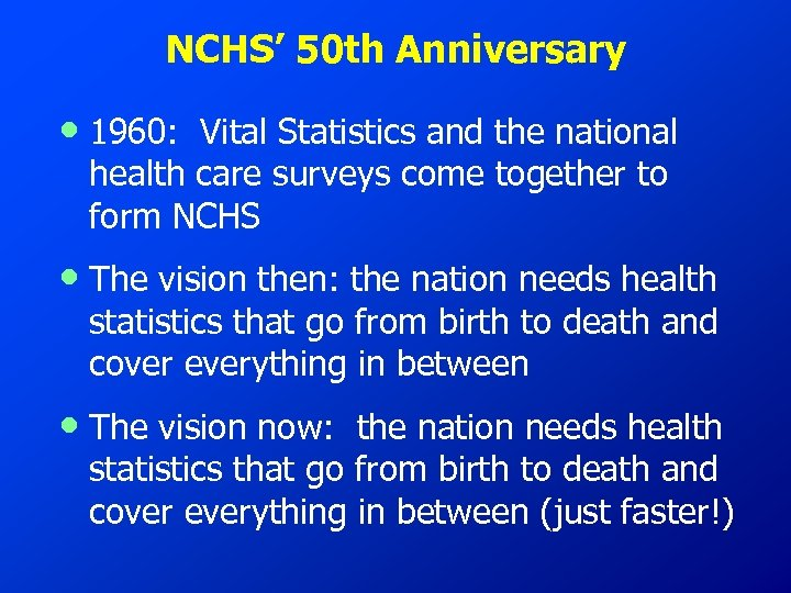 NCHS' 50 th Anniversary • 1960: Vital Statistics and the national health care surveys