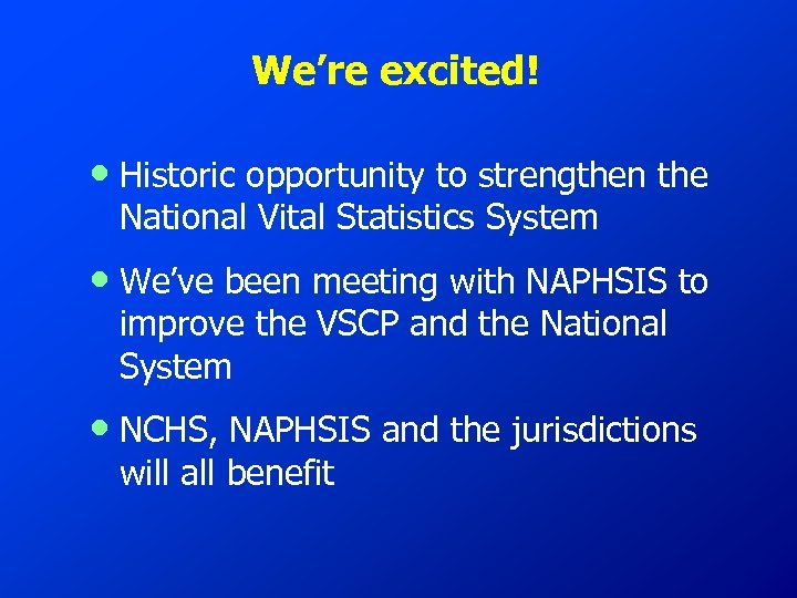 We're excited! • Historic opportunity to strengthen the National Vital Statistics System • We've