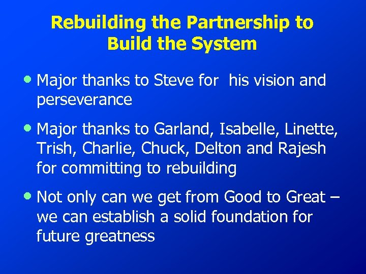 Rebuilding the Partnership to Build the System • Major thanks to Steve for perseverance
