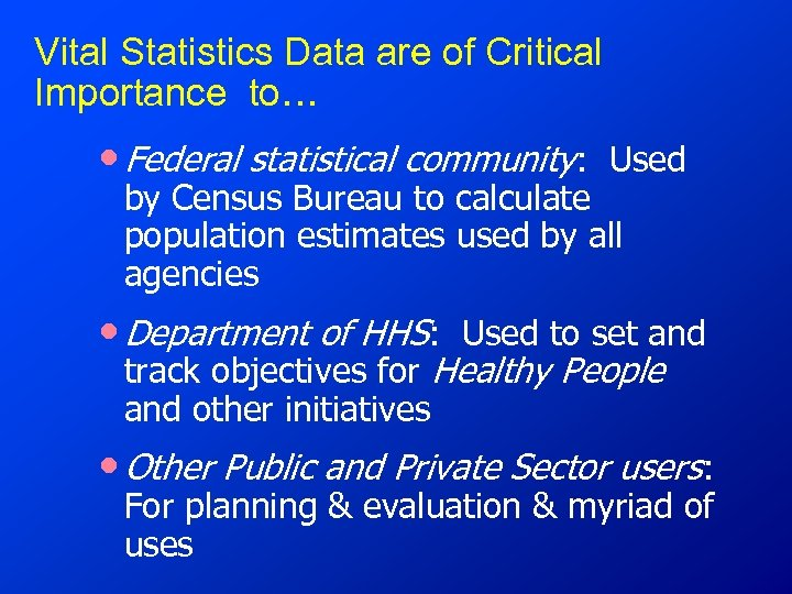 Vital Statistics Data are of Critical Importance to… • Federal statistical community: Used by
