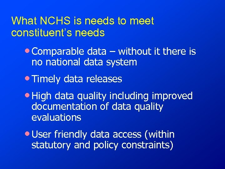 What NCHS is needs to meet constituent's needs • Comparable data – without it