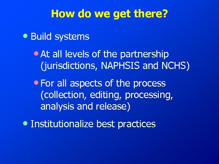 How do we get there? • Build systems • At all levels of the