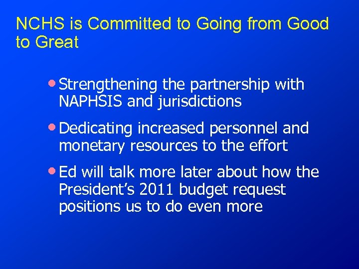 NCHS is Committed to Going from Good to Great • Strengthening the partnership with
