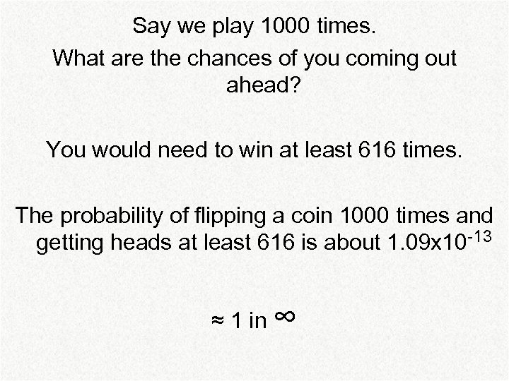 Say we play 1000 times. What are the chances of you coming out ahead?
