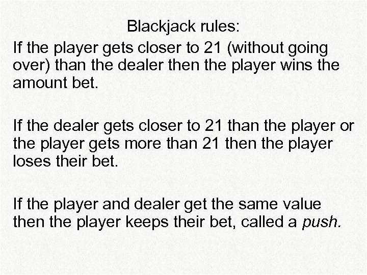 Blackjack rules: If the player gets closer to 21 (without going over) than the