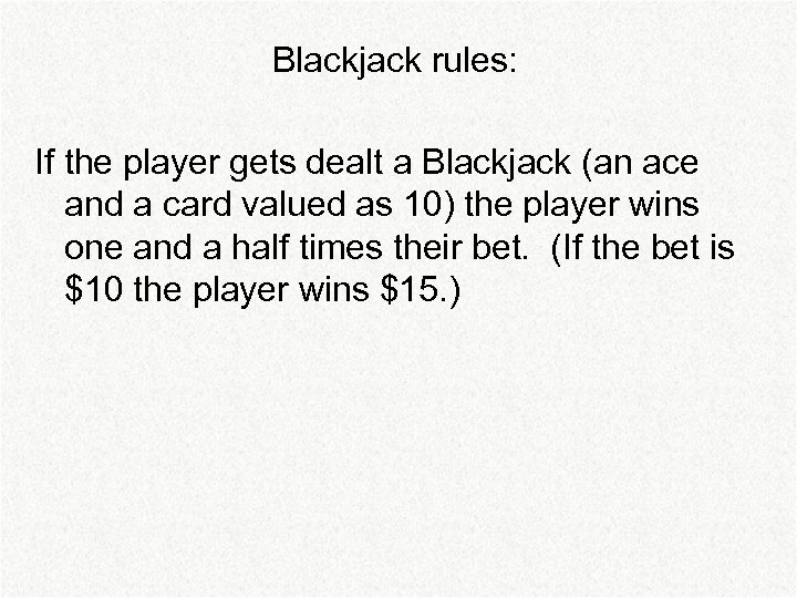 Blackjack rules: If the player gets dealt a Blackjack (an ace and a card