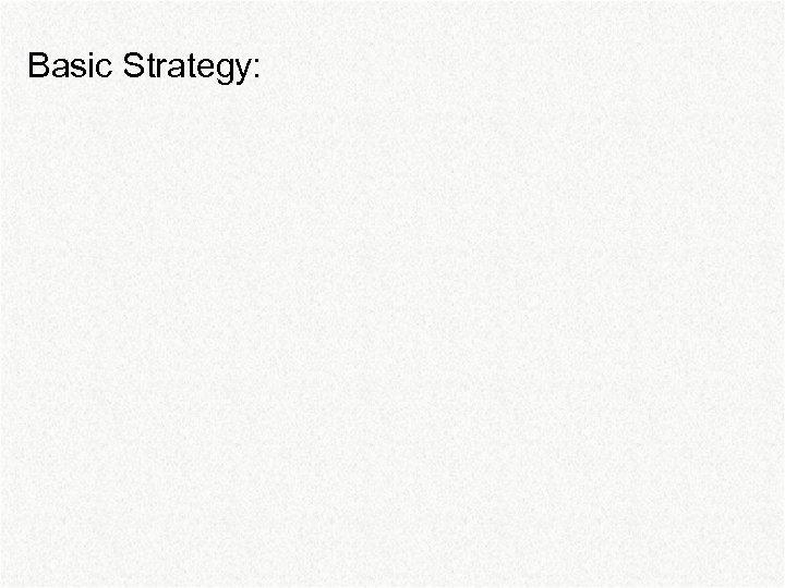 Basic Strategy: