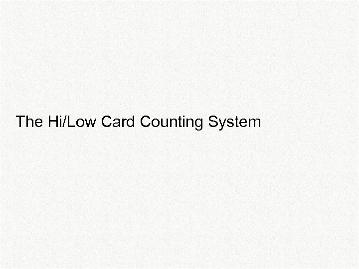 The Hi/Low Card Counting System