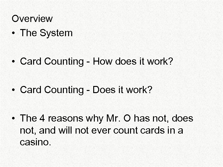 Overview • The System • Card Counting - How does it work? • Card