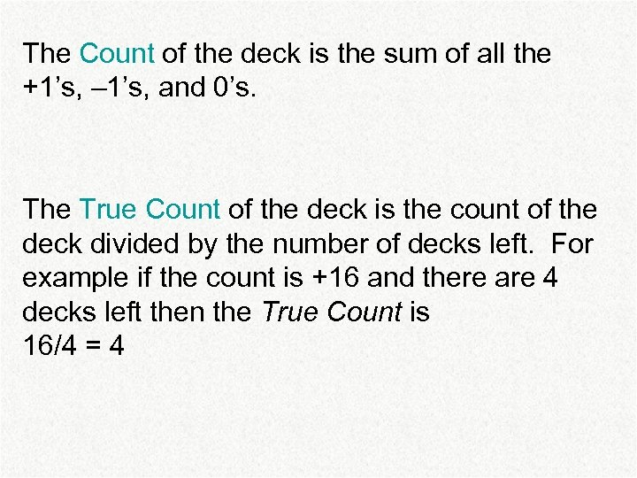 The Count of the deck is the sum of all the +1's, – 1's,