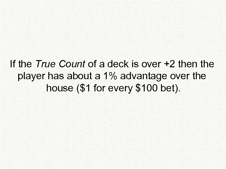 If the True Count of a deck is over +2 then the player has