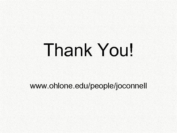Thank You! www. ohlone. edu/people/joconnell