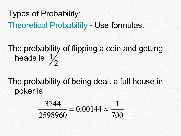 Types of Probability: Theoretical Probability - Use formulas. The probability of flipping a coin